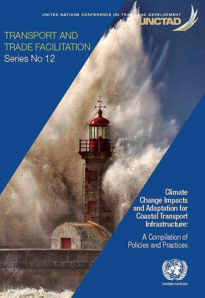 New UNCTAD report published – Climate Change Impacts and Adaptation for Coastal Transport Infrastructure: A Compilation of Policies and Practices